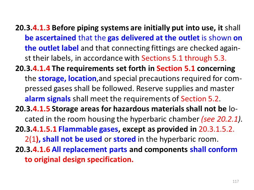 20.3.4.1.3 Before piping systems are initially put into use, it shall be ascertained that the gas delivered at the outlet is shown on the outlet label and that connecting fittings are checked again-st their labels, in accordance with Sections 5.1 through 5.3.