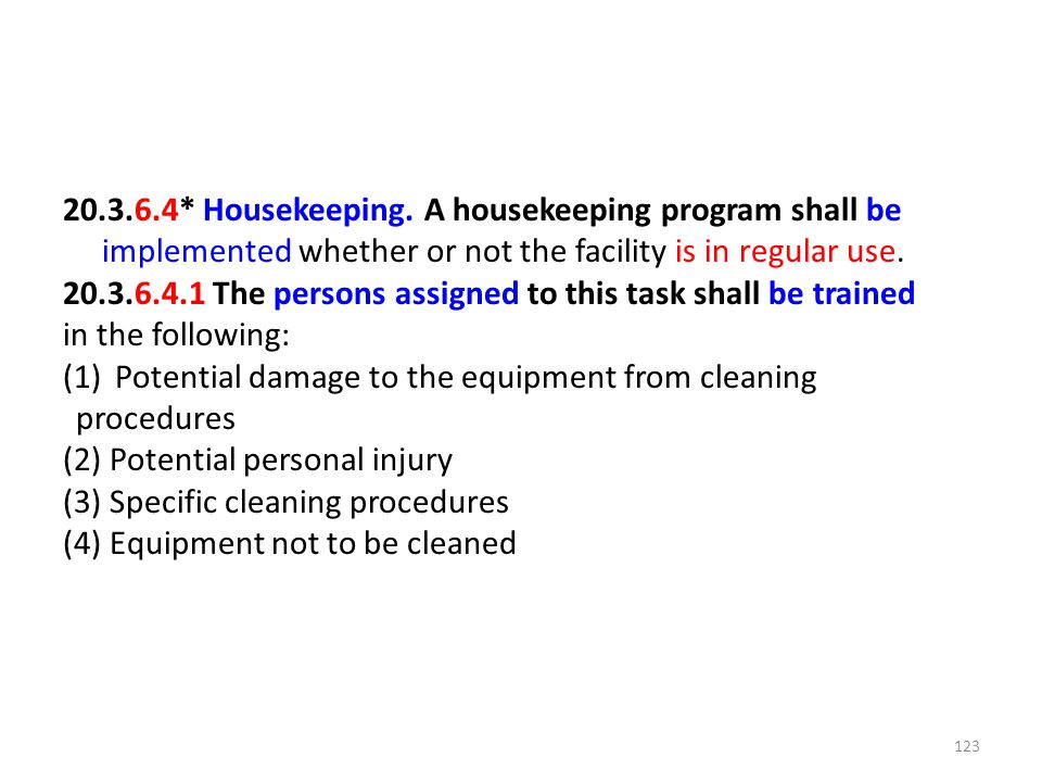 20.3.6.4* Housekeeping. A housekeeping program shall be implemented whether or not the facility is in regular use.