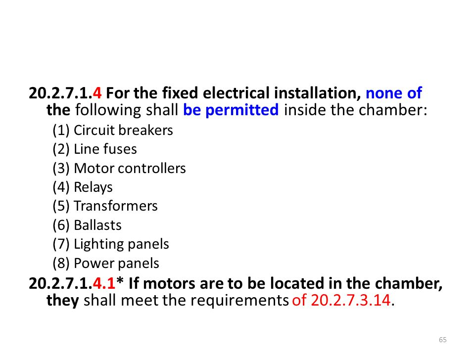 20.2.7.1.4 For the fixed electrical installation, none of the following shall be permitted inside the chamber:
