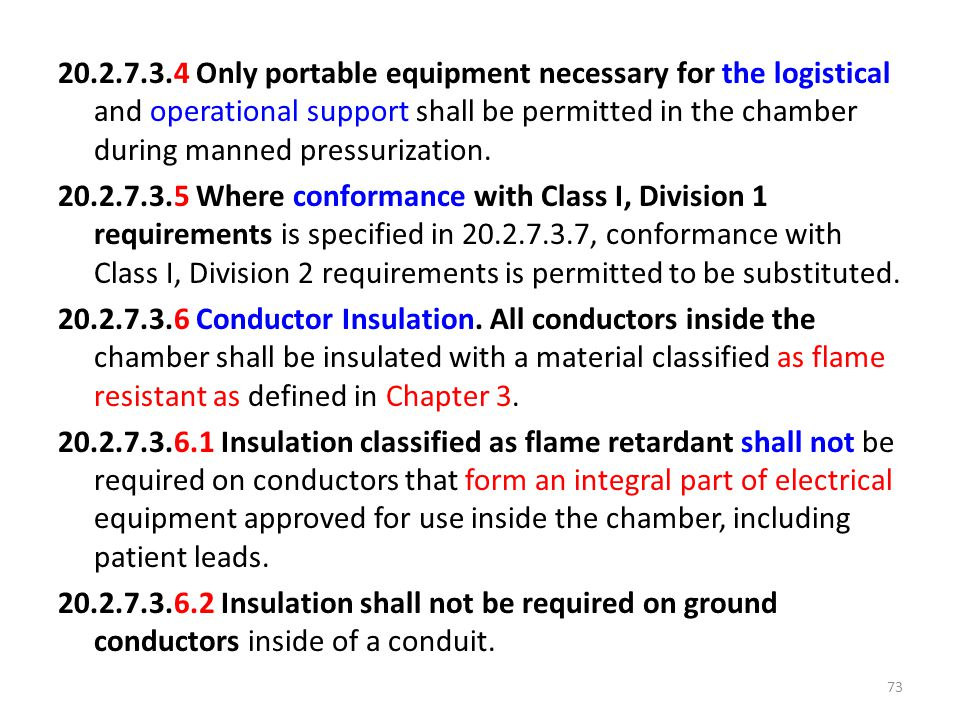 20.2.7.3.4 Only portable equipment necessary for the logistical and operational support shall be permitted in the chamber during manned pressurization.