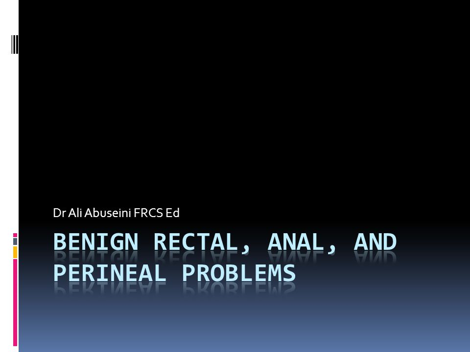 Benign Rectal, Anal, and Perineal Problems
