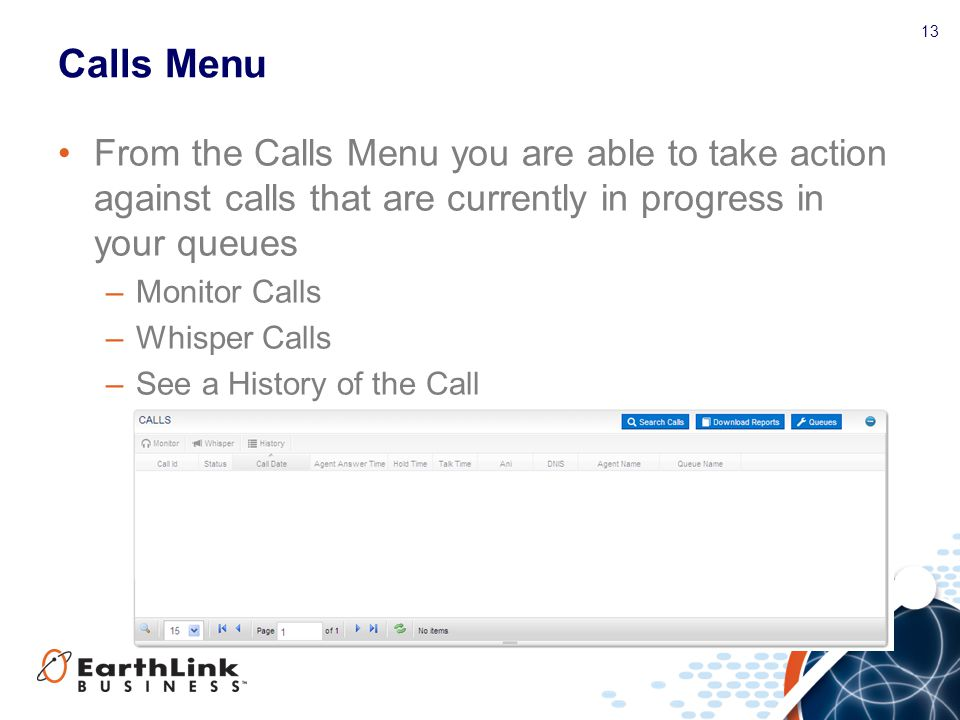 Calls Menu From the Calls Menu you are able to take action against calls that are currently in progress in your queues.