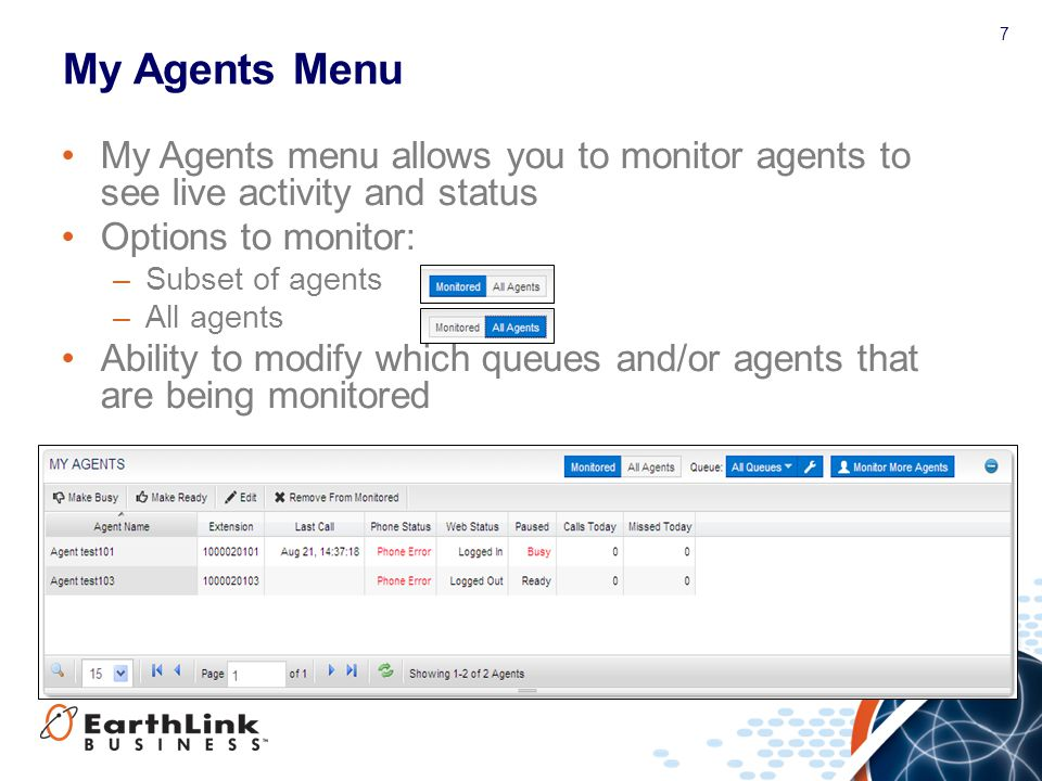 My Agents Menu My Agents menu allows you to monitor agents to see live activity and status. Options to monitor: