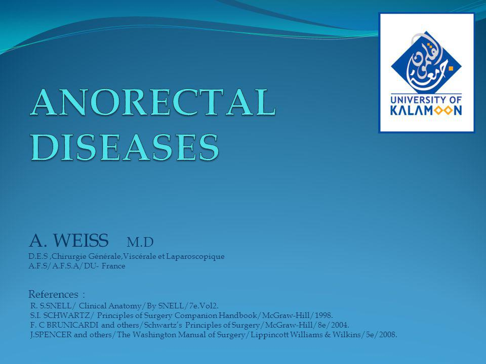 ANORECTAL DISEASES A. WEISS M.D References :