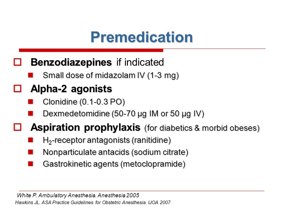 Premedication Benzodiazepines if indicated Alpha-2 agonists