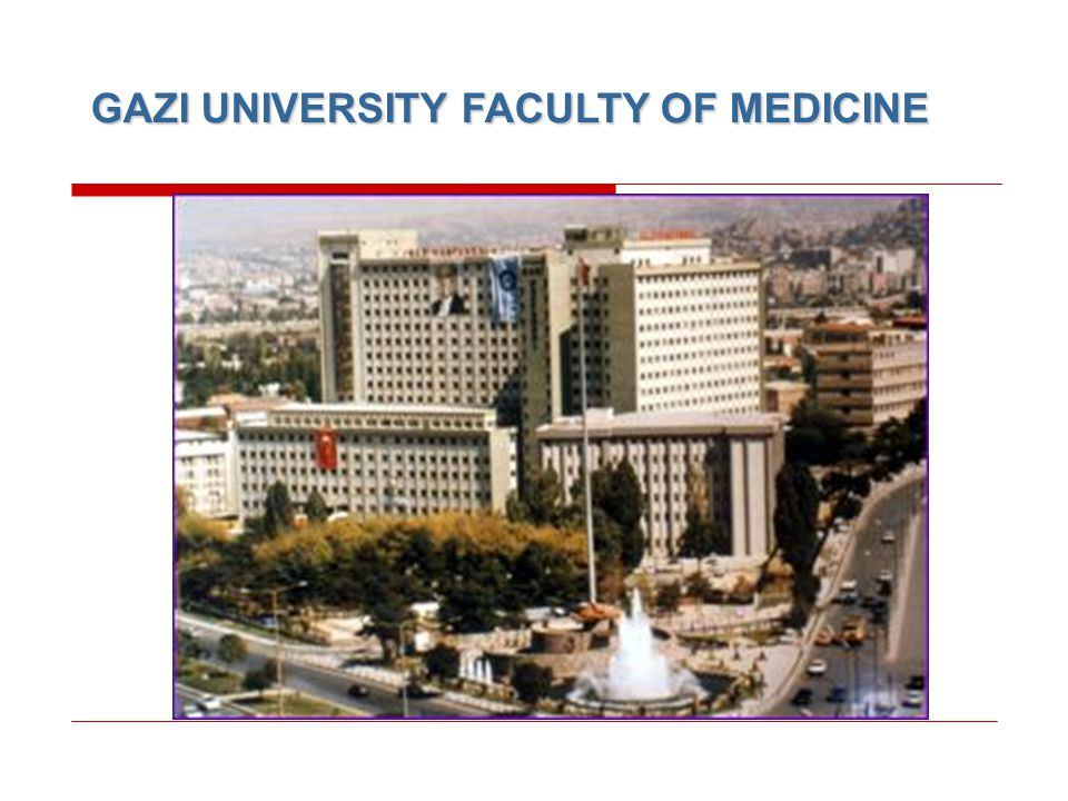 GAZI UNIVERSITY FACULTY OF MEDICINE