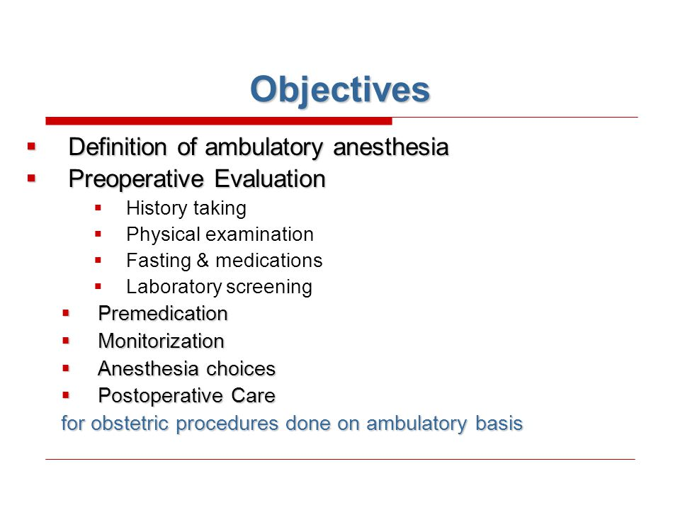 Objectives Definition of ambulatory anesthesia Preoperative Evaluation