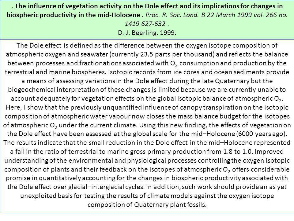 . The influence of vegetation activity on the Dole effect and its implications for changes in biospheric productivity in the mid-Holocene . Proc. R. Soc. Lond. B 22 March 1999 vol. 266 no. 1419 627-632 .
