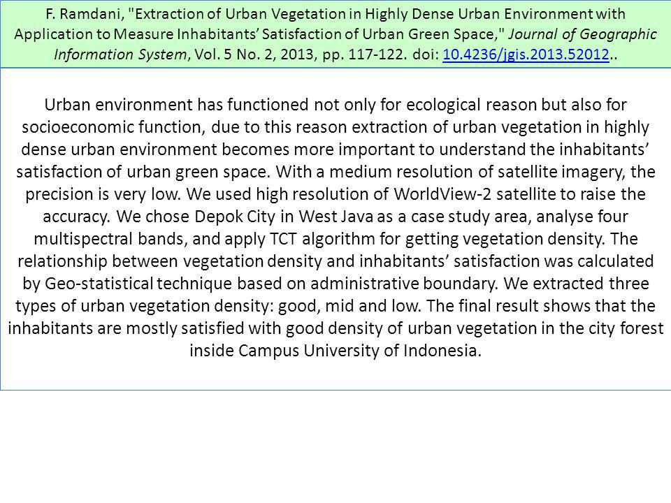 F. Ramdani, Extraction of Urban Vegetation in Highly Dense Urban Environment with Application to Measure Inhabitants' Satisfaction of Urban Green Space, Journal of Geographic Information System, Vol. 5 No. 2, 2013, pp. 117-122. doi: 10.4236/jgis.2013.52012..