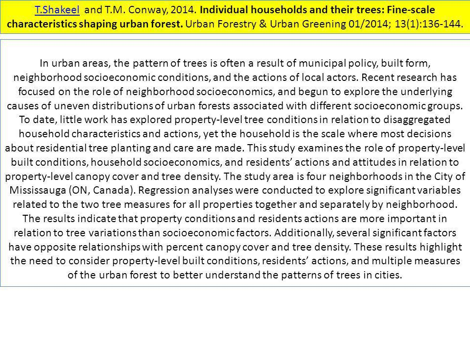 T.Shakeel and T.M. Conway, 2014. Individual households and their trees: Fine-scale characteristics shaping urban forest. Urban Forestry & Urban Greening 01/2014; 13(1):136-144.