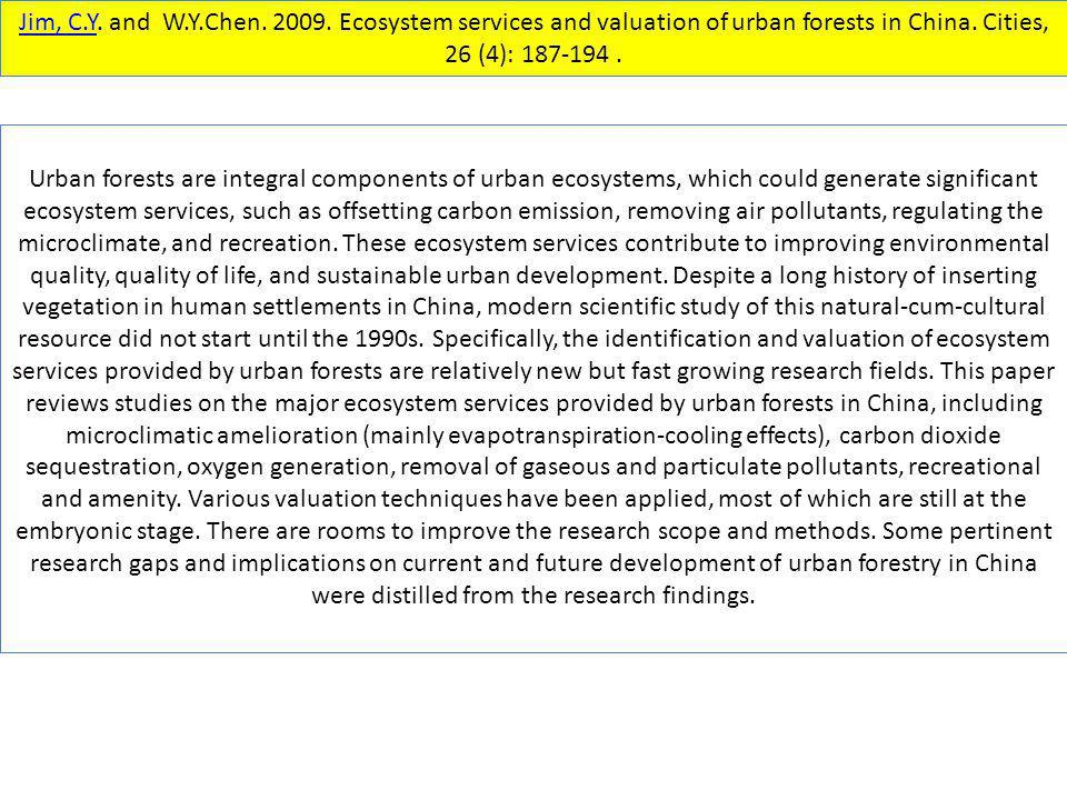 Jim, C.Y. and W.Y.Chen. 2009. Ecosystem services and valuation of urban forests in China. Cities, 26 (4): 187-194 .