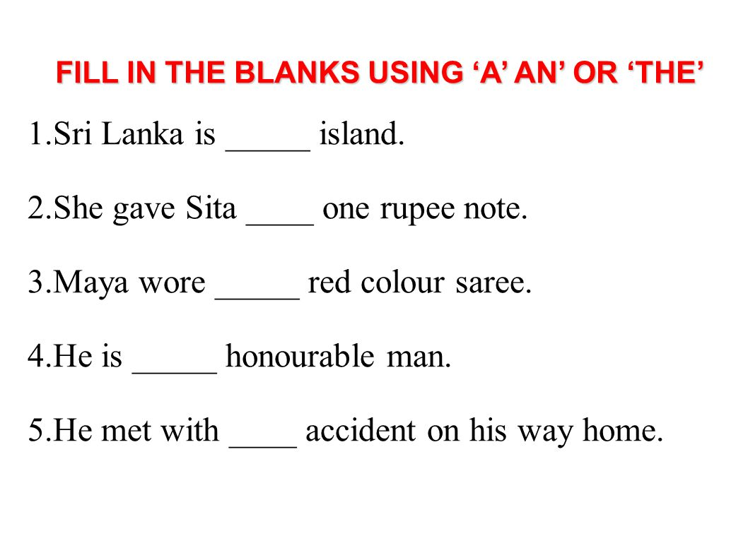FILL IN THE BLANKS USING 'A' AN' OR 'THE'