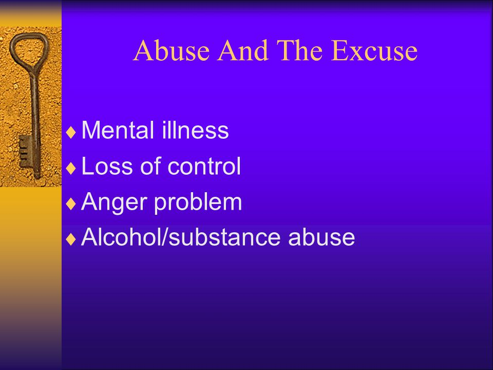 Abuse And The Excuse Mental illness Loss of control Anger problem