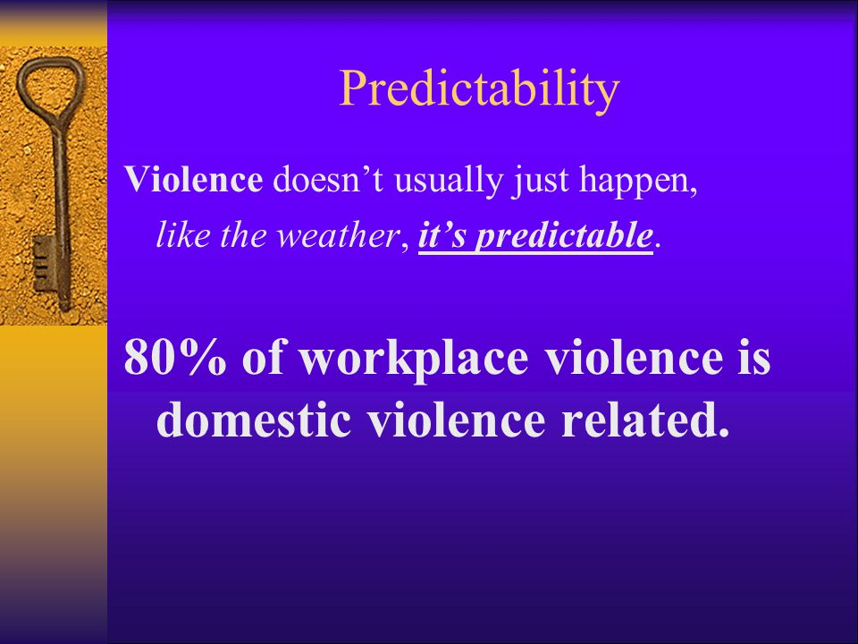 80% of workplace violence is domestic violence related.