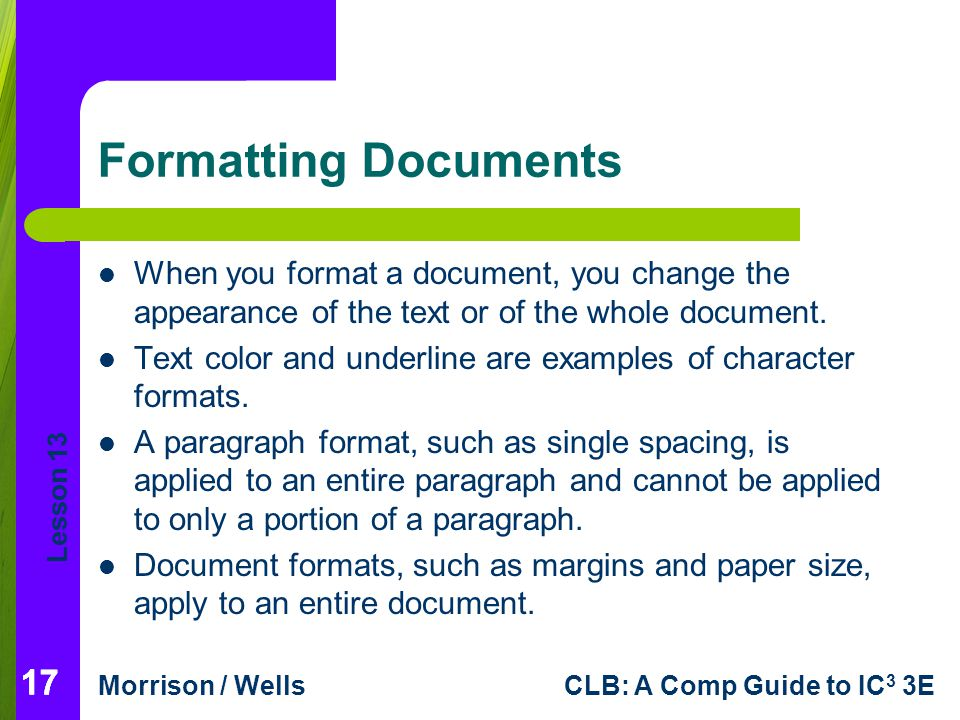 Formatting Documents When you format a document, you change the appearance of the text or of the whole document.