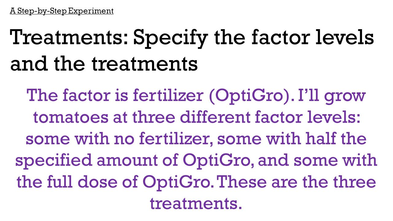 Treatments: Specify the factor levels and the treatments