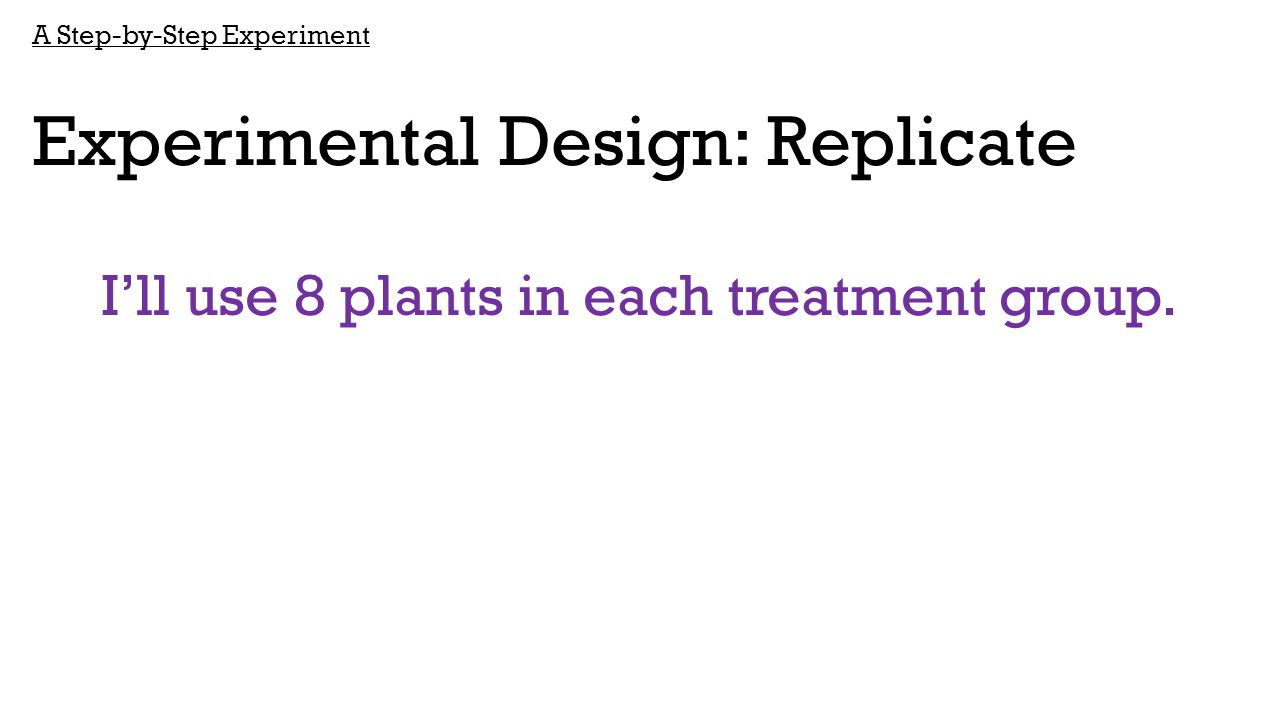 I'll use 8 plants in each treatment group.