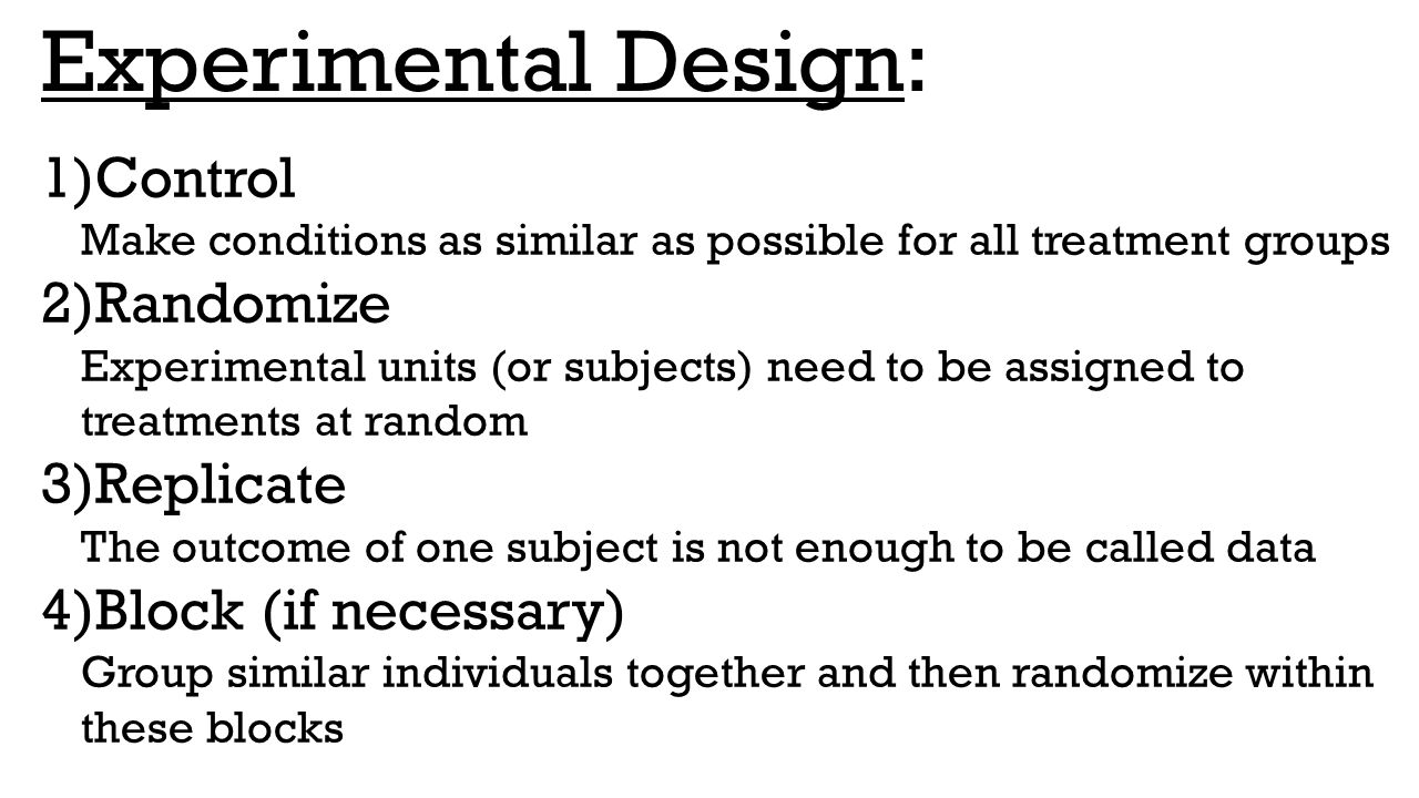Experimental Design: Control Make conditions as similar as possible for all treatment groups.