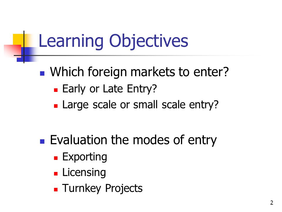 Learning Objectives Which foreign markets to enter
