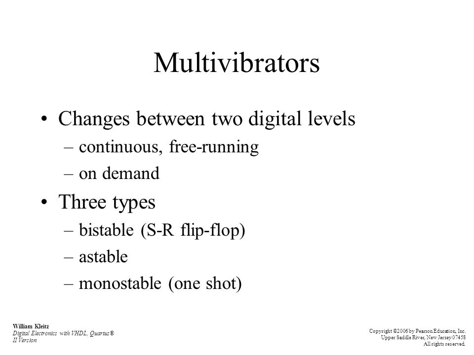 Multivibrators Changes between two digital levels Three types