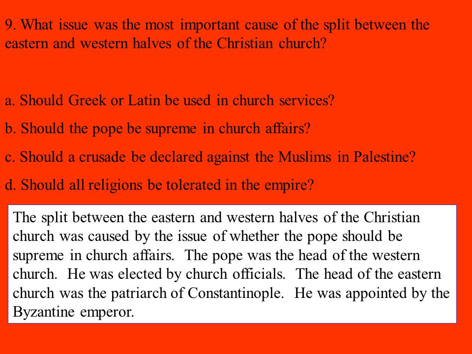 9. What issue was the most important cause of the split between the eastern and western halves of the Christian church