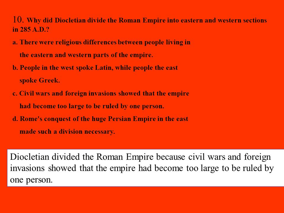 10. Why did Diocletian divide the Roman Empire into eastern and western sections in 285 A.D.