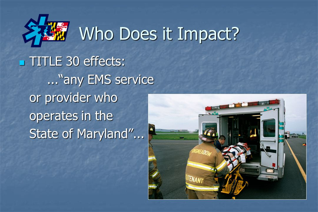 Who Does it Impact TITLE 30 effects: ... any EMS service