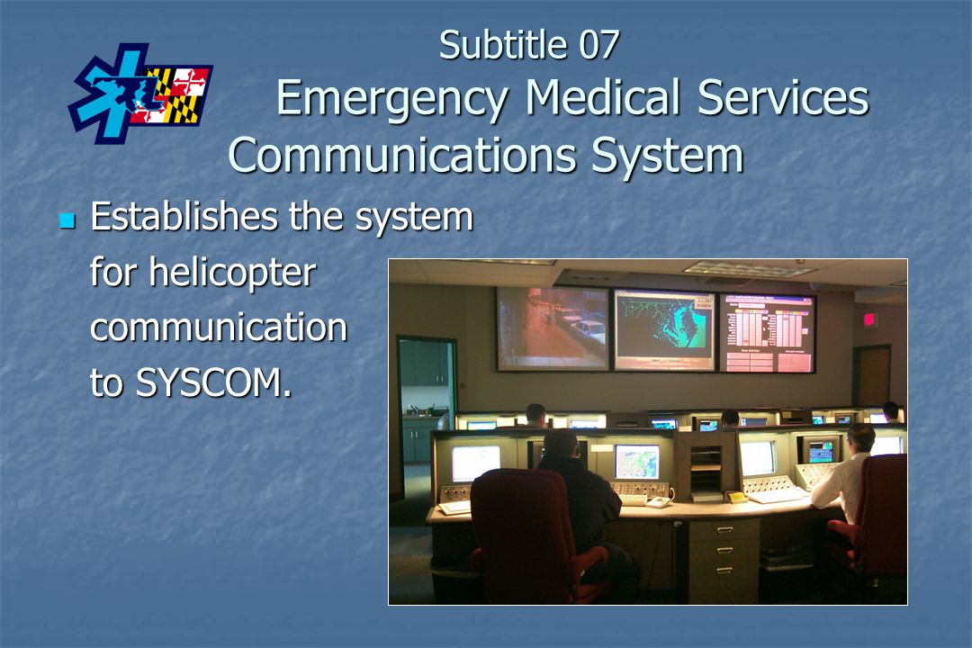 Subtitle 07 Emergency Medical Services Communications System
