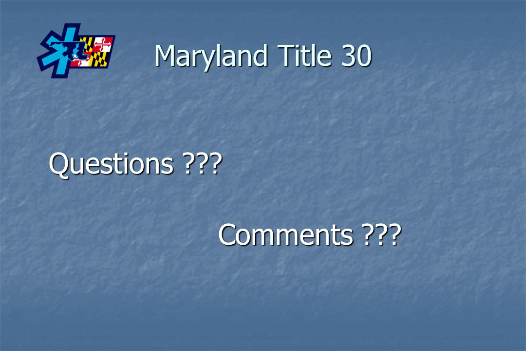 Maryland Title 30 Questions Comments