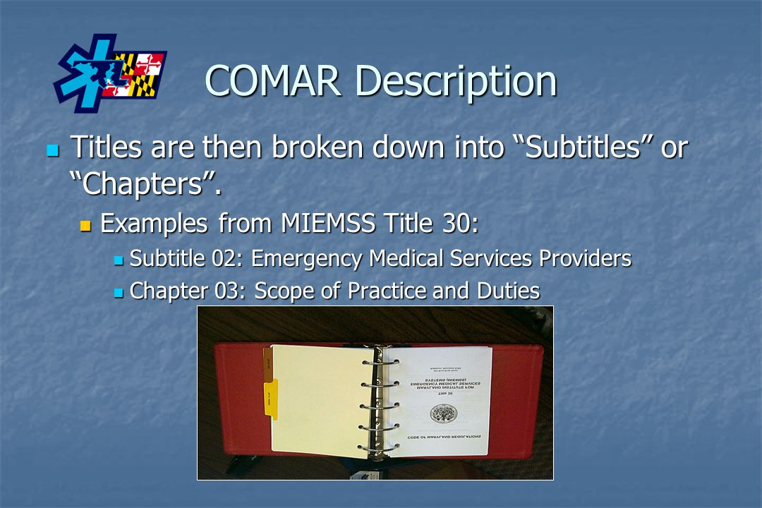 COMAR Description Titles are then broken down into Subtitles or Chapters . Examples from MIEMSS Title 30: