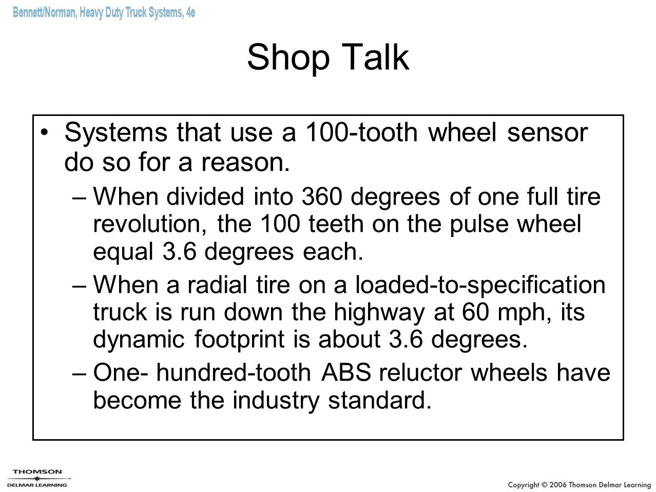 Shop Talk Systems that use a 100-tooth wheel sensor do so for a reason.
