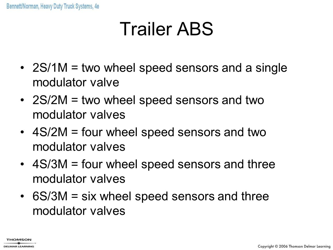 Trailer ABS 2S/1M = two wheel speed sensors and a single modulator valve. 2S/2M = two wheel speed sensors and two modulator valves.