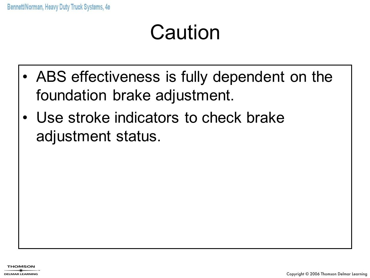 Caution ABS effectiveness is fully dependent on the foundation brake adjustment.