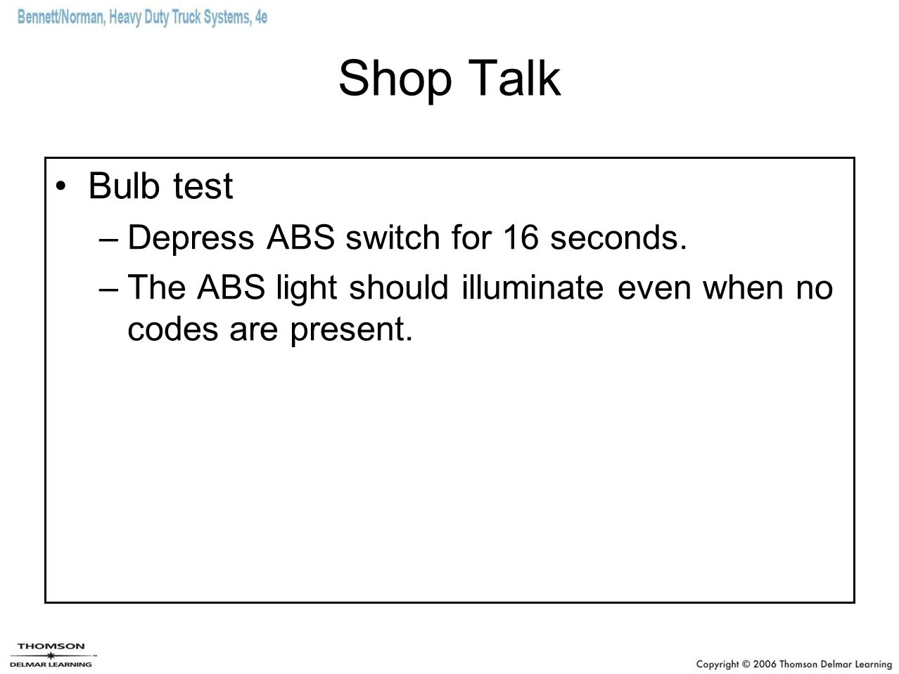 Shop Talk Bulb test Depress ABS switch for 16 seconds.