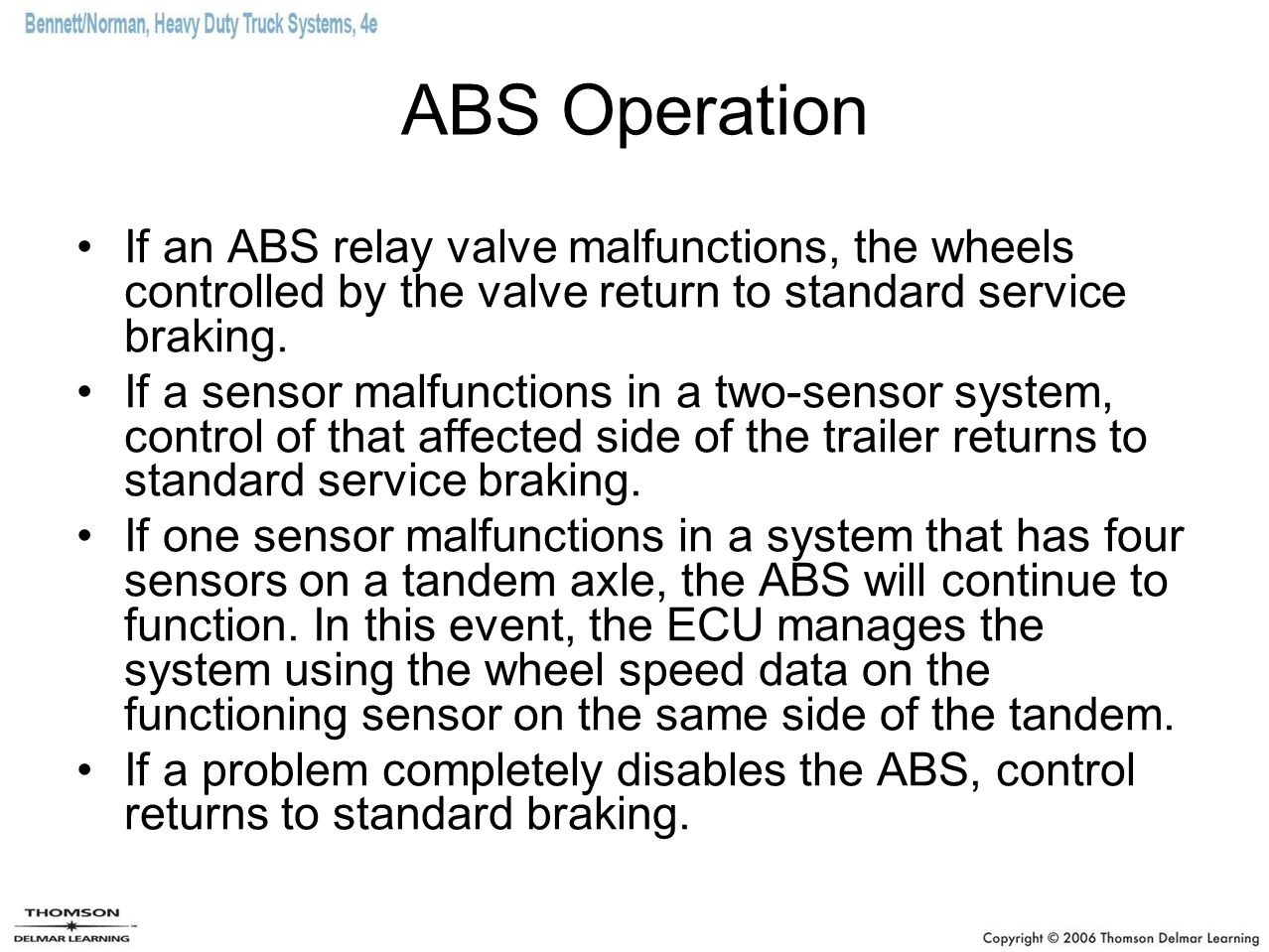ABS Operation If an ABS relay valve malfunctions, the wheels controlled by the valve return to standard service braking.