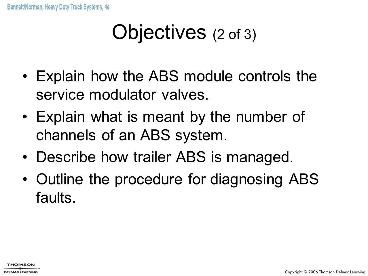 Objectives (2 of 3) Explain how the ABS module controls the service modulator valves.