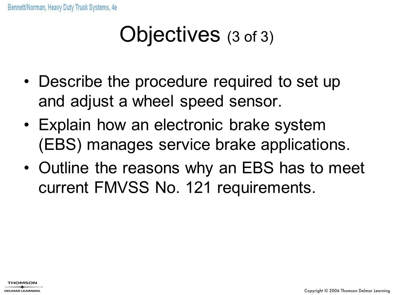 Objectives (3 of 3) Describe the procedure required to set up and adjust a wheel speed sensor.