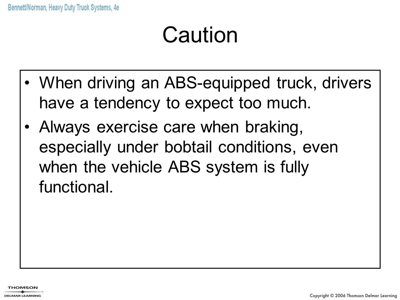 Caution When driving an ABS-equipped truck, drivers have a tendency to expect too much.