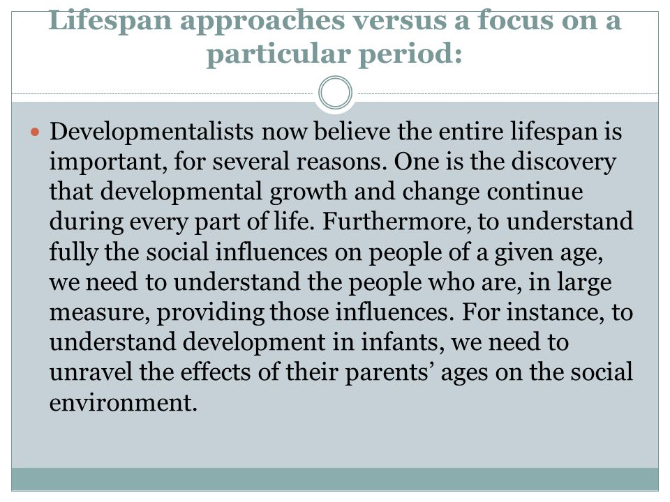 Lifespan approaches versus a focus on a particular period: