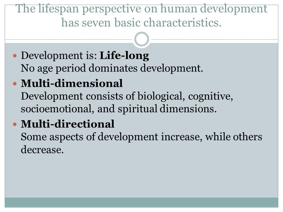 The lifespan perspective on human development has seven basic characteristics.