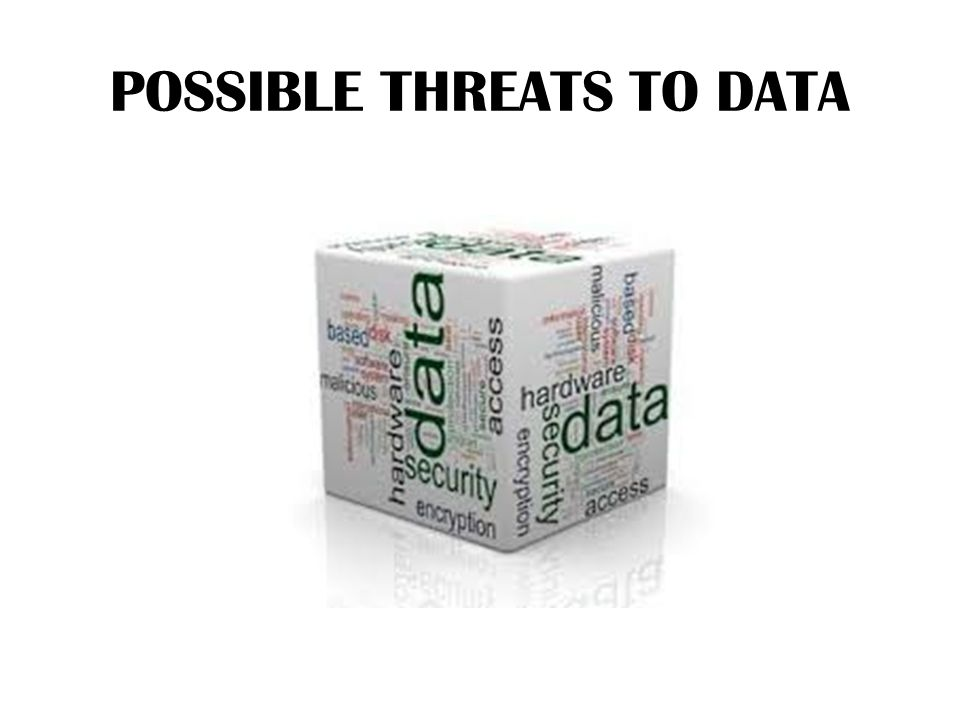 POSSIBLE THREATS TO DATA