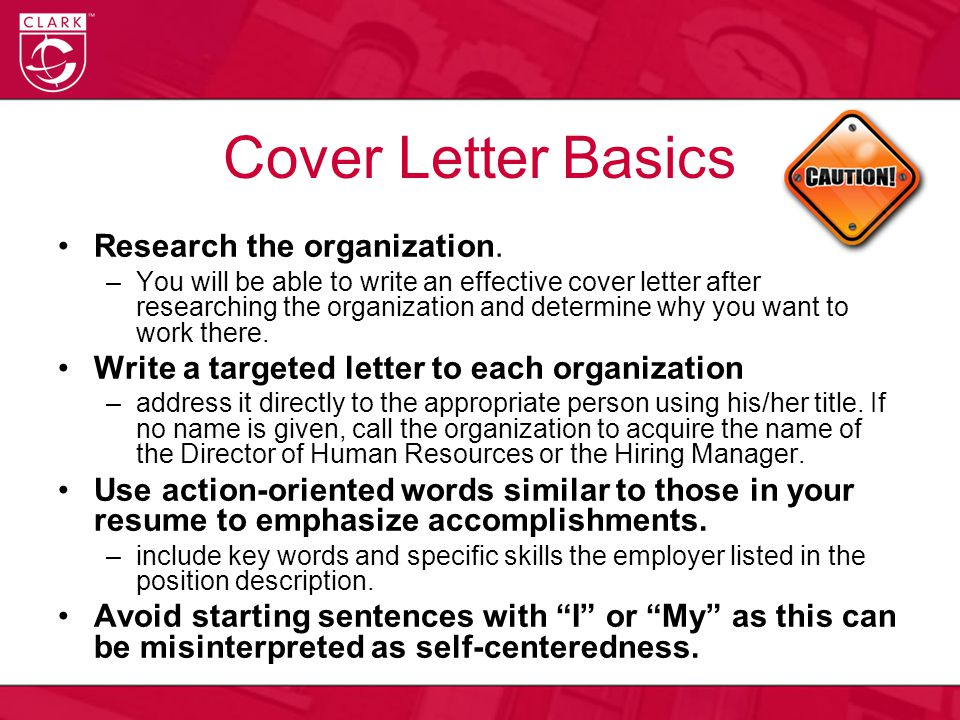 Cover Letter Basics Research the organization.