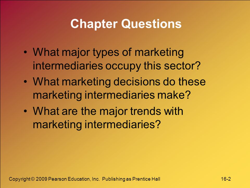 Chapter Questions What major types of marketing intermediaries occupy this sector What marketing decisions do these marketing intermediaries make