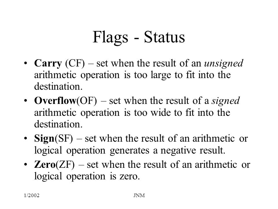 Flags - Status Carry (CF) – set when the result of an unsigned arithmetic operation is too large to fit into the destination.
