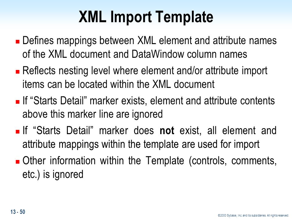 XML Import Template Defines mappings between XML element and attribute names of the XML document and DataWindow column names.