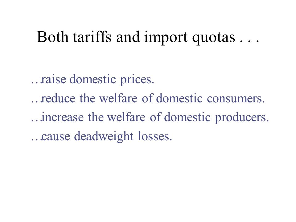 Both tariffs and import quotas . . .