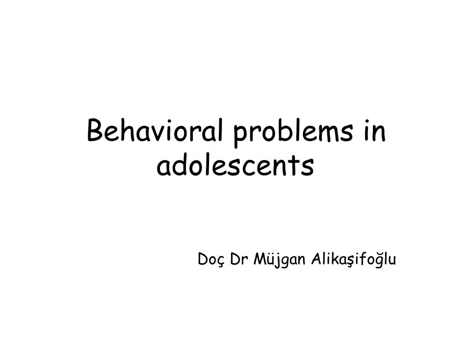 Behavioral Problems In Youths Are >> Behavioral Problems In Adolescents Ppt Video Online Download