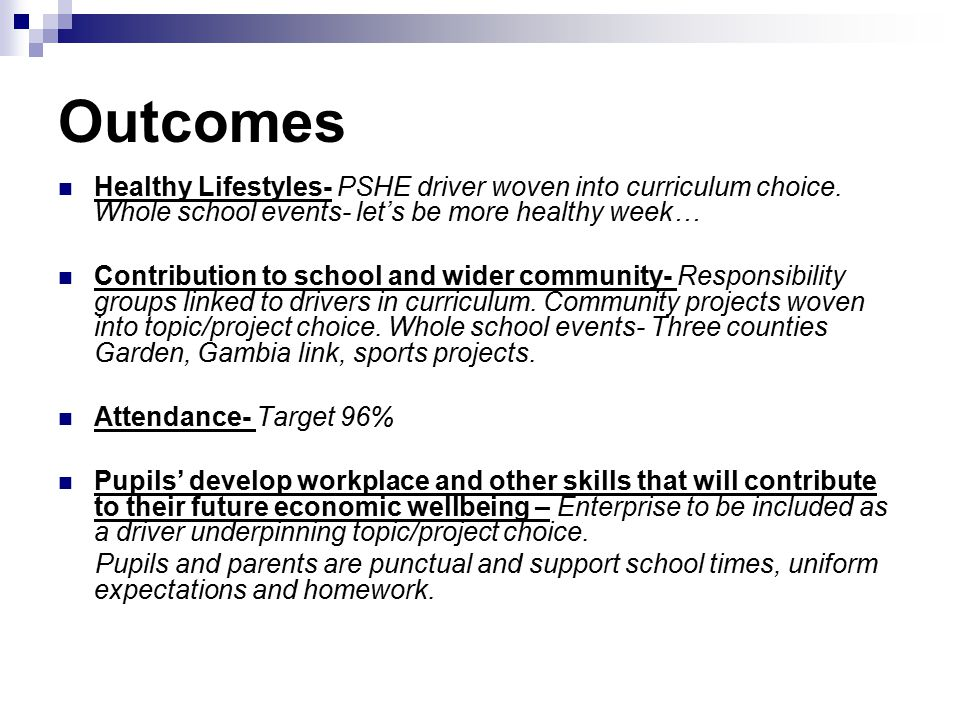 Outcomes Healthy Lifestyles- PSHE driver woven into curriculum choice. Whole school events- let's be more healthy week…