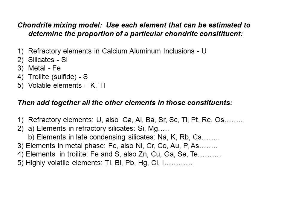 Chondrite mixing model: Use each element that can be estimated to determine the proportion of a particular chondrite consitituent: