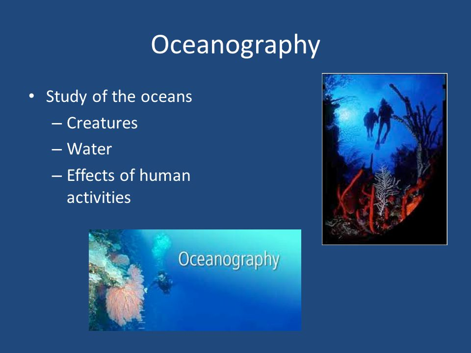 Oceanography Study of the oceans Creatures Water